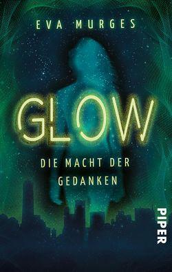 Glow – Die Macht der Gedanken von Murges,  Eva