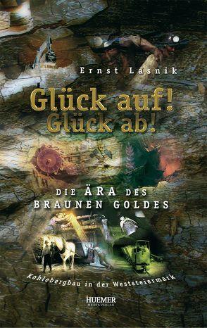 Glück auf! Glück ab! von Huemer,  Werner, Lasnik,  Ernst, Lukasczyk,  Claus
