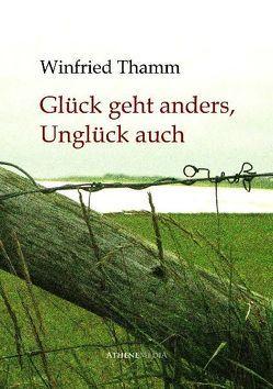Glück geht anders, Unglück auch von Thamm,  Winfried