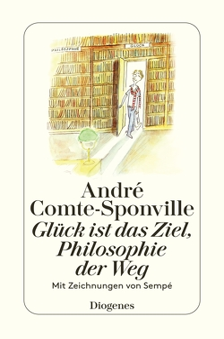 Glück ist das Ziel, Philosophie der Weg von Comte-Sponville,  André, Kober,  Hainer, Sempé,  Jean-Jacques