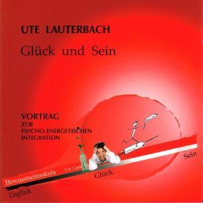 Glück und Sein von Lauterbach,  Ute