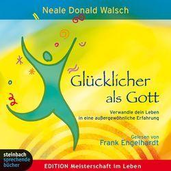 Glücklicher als Gott von Engelhardt,  Frank, Walsch,  Neale D