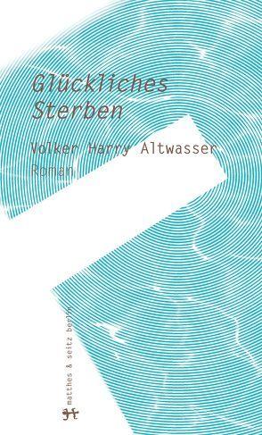 Glückliches Sterben von Altwasser,  Volker Harry