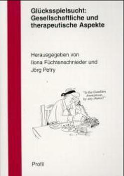 Glücksspielsucht: Gesellschaftliche und therapeutische Aspekte von Best,  Manfred, Füchtenschnieder,  Ilona, Merfert-Diete,  C, Petry,  Jörg