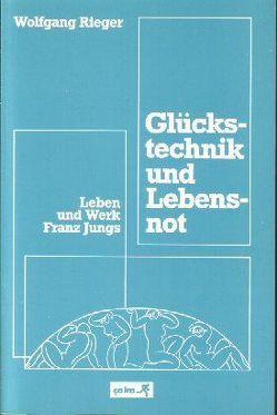 Glückstechnik und Lebensnot von Fähnders,  Walter, Rieger,  Wolfgang