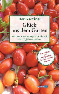 Glück aus dem Garten von Greiner,  Karin