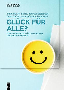 Glück für Alle? von Enste,  Dominik H., Eyerund,  Theresa, Suling,  Lena, Tschörner,  Anna-Carina