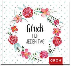 Glück für jeden Tag von Groh,  Joachim