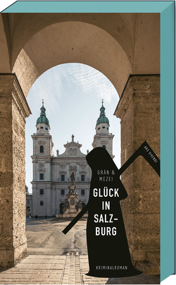 Glück in Salzburg von Grän,  Christine, Mezei,  Hannelore