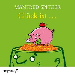 Glück ist… von Spitzer,  Manfred
