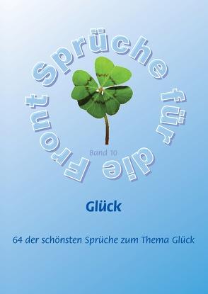 Glück – Mehr als 60 der schönsten Sprüche zum Thema Glück von Adam,  Stefan, Schütze,  Frank, Schütze,  Monique