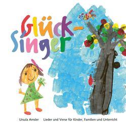 Glück-Singer – Lied- und Versbuch von Amsler,  Ursula