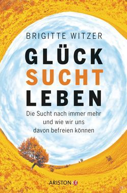 GLÜCK SUCHT LEBEN von Witzer,  Brigitte