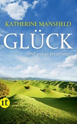 Glück und andere Erzählungen von Mansfield,  Katherine, Steiner,  Heide