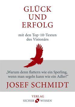 Glück und Freude mit den top-10-Texten des Visionärs Josef Schmidt von Schmidt,  Josef