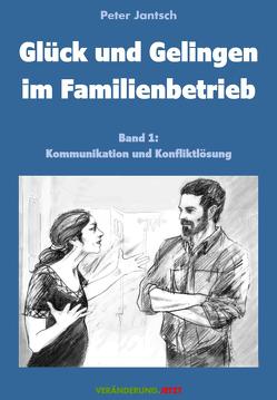 Glück und Gelingen im Familienbetrieb Band 1 von Jantsch,  Peter