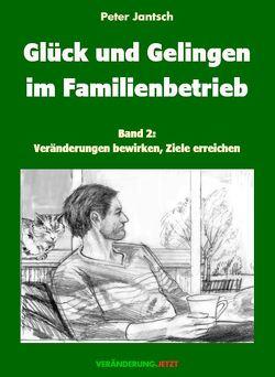 Glück und Gelingen im Familienbetrieb Band 2 von Jantsch,  Peter