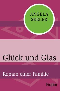 Glück und Glas von Seeler,  Angela