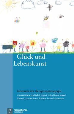 Glück und Lebenskunst von Englert,  Rudolf, Kohler-Spiegel,  Helga, Naurath,  Elisabeth, Schroeder,  Bernd, Schweitzer,  Friedrich
