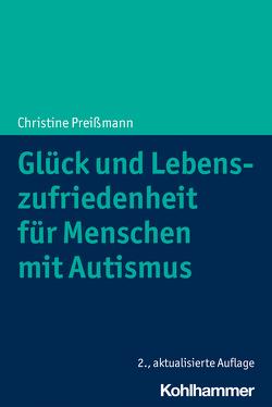 Glück und Lebenszufriedenheit für Menschen mit Autismus von Preißmann,  Christine
