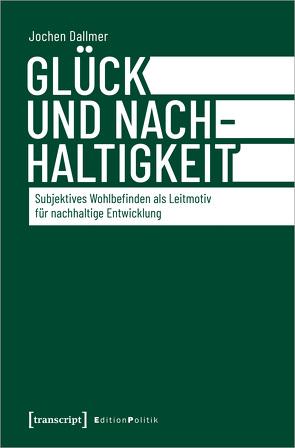 Glück und Nachhaltigkeit von Dallmer,  Jochen