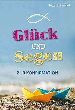 Glück und Segen zur Konfirmation von Schwikart,  Georg