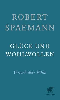 Glück und Wohlwollen von Spaemann,  Robert