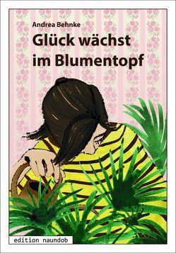 Glück wächst im Blumentopf von Behnke,  Andrea, Pfeiffer,  Claudia K