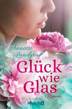 Glück wie Glas von Landgraf,  Annette