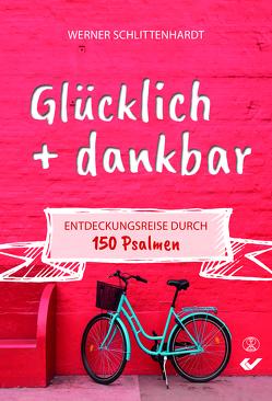 Glücklich + dankbar von Schlittenhardt,  Werner