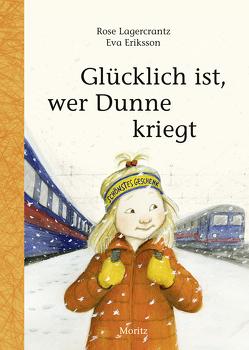 Glücklich ist, wer Dunne kriegt von Eriksson,  Eva, Kutsch,  Angelika, Lagercrantz,  Rose