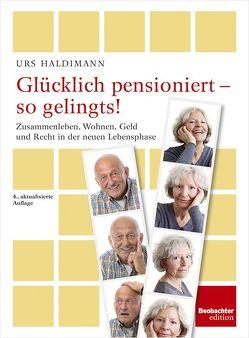 Glücklich pensioniert – so gelingts! von Haldimann,  Urs