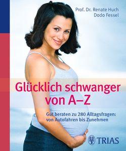 Glücklich schwanger von A – Z von Fessel,  Dodo, Huch,  Renate