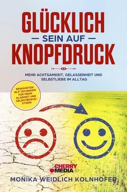 Glücklich sein auf Knopfdruck von Weidlich - Kolnhofer,  Monika