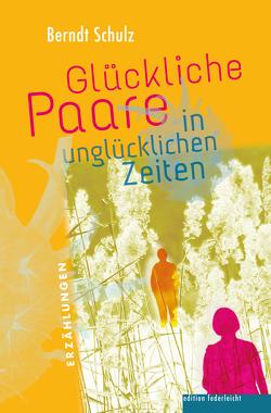 Glückliche Paare in unglücklichen Zeiten von Schulz,  Berndt