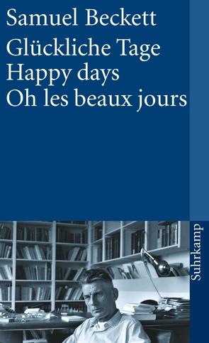 Glückliche Tage. Happy Days. Oh les beaux jours von Beckett,  Samuel, Tophoven,  Elmar, Tophoven,  Erika