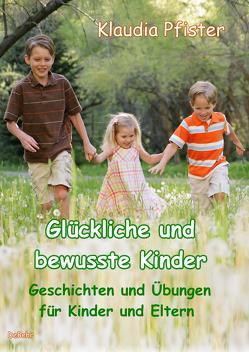 Glückliche und bewusste Kinder – Geschichten und Übungen für Kinder und Eltern von Pfister,  Klaudia