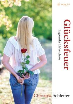 Glücksfeuer – Regionales Liebeschaos von Schleifer,  Christine