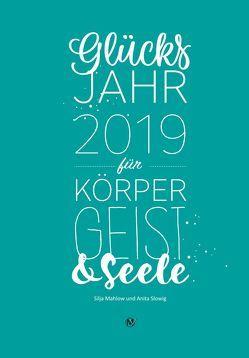 Glücksjahr 2019 für Körper, Geist & Seele von Mahlow,  Silja, Slowig,  Anita