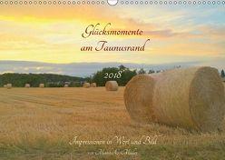 Glücksmomente am Taunusrand 2018: Impressionen in Wort und Bild (Wandkalender 2018 DIN A3 quer) von Cornelia Müller,  Monika