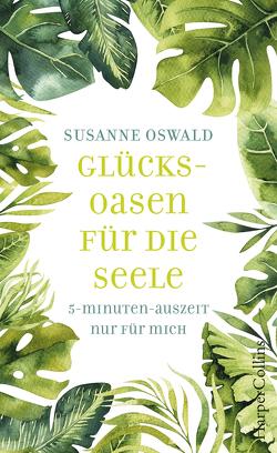 Glücksoasen – 5-Minuten-Auszeit nur für mich von Oswald,  Susanne