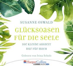 Glücksoasen – Die kleine Auszeit nur für mich von Oswald,  Susanne, Scholz,  Irina