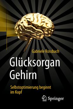 Glücksorgan Gehirn von Rossbach,  Gabriele