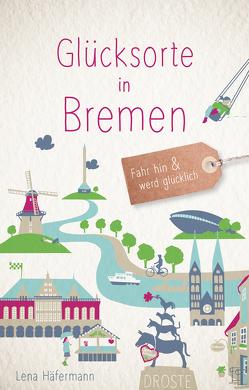 Glücksorte in Bremen von Häfermann,  Lena