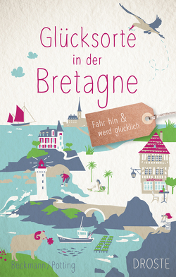 Glücksorte in der Bretagne von Beckmann,  Dagmar, Potting,  Christoph