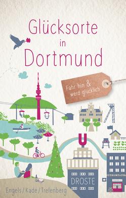 Glücksorte in Dortmund von Engels,  Matthias, Kade,  Thomas, Trelenberg,  Thorsten