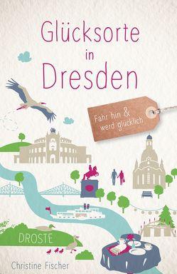 Glücksorte in Dresden von Fischer,  Christine