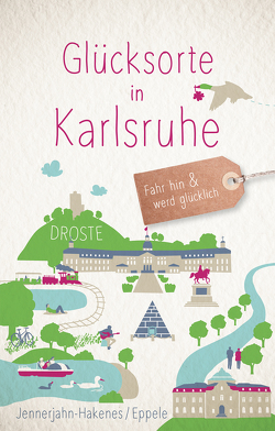 Glücksorte in Karlsruhe von Eppele,  Klaus, Jennerjahn-Hakenes,  Birgit