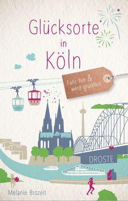 Glücksorte in Köln von Brozeit,  Melanie