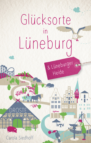Glücksorte in Lüneburg und der Lüneburger Heide von Siedhoff,  Carola